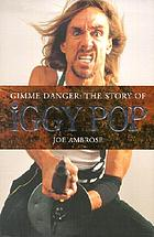 Gimme danger : the story of Iggy Pop