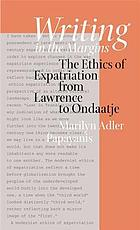 Writing in the margins : the ethics of expatriation from Lawrence to Ondaatje