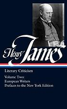 Literary criticism / [Vol. 2], French writers ; Other European writers ; The prefaces to the New York edition.