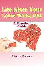 Life after your lover walks out : a practical guide