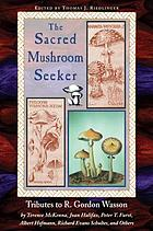 The sacred mushroom seeker : tributes to R. Gordon Wasson
