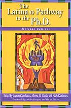 The Latina/o pathway to the Ph. D. : abriendo caminos
