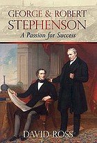 George & Robert Stephenson : a passion for success