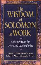 The wisdom of Solomon at work : ancient virtues for living and leading today