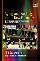 Aging and working in the new economy : changing career structures in small IT firms