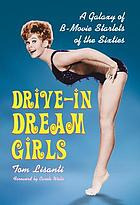 Drive-in dream girls : a galaxy of B-movie starlets of the sixties