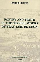 Poetry and truth in the Spanish works of fray Luis de León