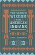 The sacred wisdom of the American Indians by  Larry J Zimmerman