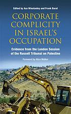 Corporate complicity in Israel's occupation : evidence from the London session of the Russell Tribunal on Palestine