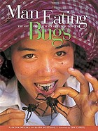 Man eating bugs : the art and science of eating insects