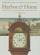 Harbor & home : furniture of southeastern Massachusetts, 1710-1850
