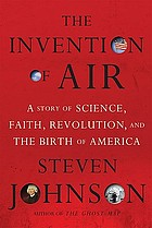 The invention of air : a story of science, faith, revolution, and the birth of America