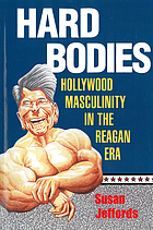 Hard bodies : Hollywood masculinity in the Reagan era