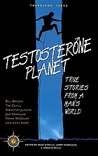 Testosterone planet : true stories from a man's world