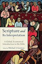 Scripture and its interpretation : a global, ecumenical introduction to the Bible