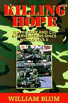 Killing hope : U.S. military and CIA interventions since World War II