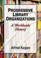 Progressive library organizations : a worldwide history