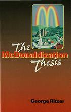 The McDonaldization thesis : explorations and extensions