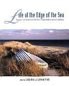 Life at the edge of the sea : essays on North Carolina's coast and coastal culture