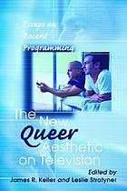 The new queer aesthetic on television : essays on recent programming