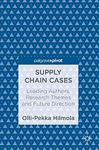 Supply chain cases : leading authors, research themes and future direction