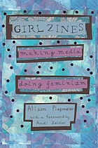 Girl Zines : making media, doing feminism
