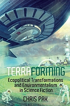 Terraforming : ecopolitical transformations and environmentalism in science fiction