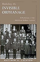 Building the invisible orphanage : a prehistory of the American welfare system