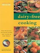 Dairy-free cooking : over 50 delicious recipes that contain no dairy products
