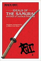 Ideals of the samurai : writings of Japanese warriors