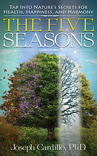 The five seasons : tap into nature's secrets for health, happiness, and harmony