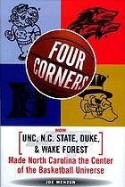 Four corners : how UNC, N.C. State, Duke, and Wake Forest made North Carolina the center of the basketball universe