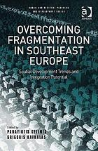 Overcoming fragmentation in Southeast Europe : spatial development trends and integration potential