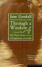 Through a window : my thirty years with the chimpanzees of Gombe