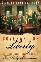 Covenant of liberty : the ideological origins of the Tea Party movement