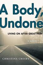 A body, undone : living on after great pain