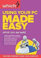 Get the most from your PC made easy : Office 2010 and more