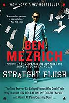 Straight flush : the true story of six college friends who dealt their way to a billion-dollar online poker empire-- and how it all came crashing down