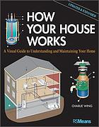 How Your House Works : a Visual Guide to Understanding and Maintaining Your Home.