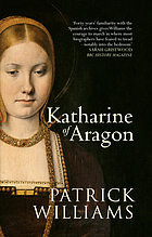 Katharine of Aragon : the tragic story of Henry VIII's first unfortunate wife