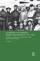 Governing post-imperial Siberia and Mongolia, 1911-1924 : Buddhism, socialism, and nationalism in state and autonomy building