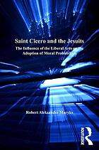 Saint Cicero and the Jesuits : the influence of the liberal arts on the adoption of moral probabilism