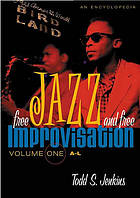 Free jazz and free improvisation. Vol. 1 : an encyclopedia : A-J