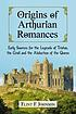 Origins of Arthurian romances : early sources... by  Flint Johnson