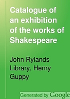 Catalogue of an exhibition of the works of Shakespeare, his sources and the writings of his principal contemporaries.