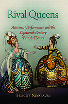 Rival queens : actresses, performance, and the eighteenth-century British theater