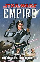 Star wars empire. Volume four, The heart of the rebellion