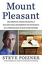 Mount Pleasant : my journey from creating a billion-dollar company to teaching at a struggling public high school
