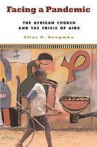 Facing a pandemic : the African church and the crisis of HIV/AIDS