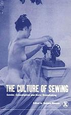 The culture of sewing : gender, consumption, and home dressmaking